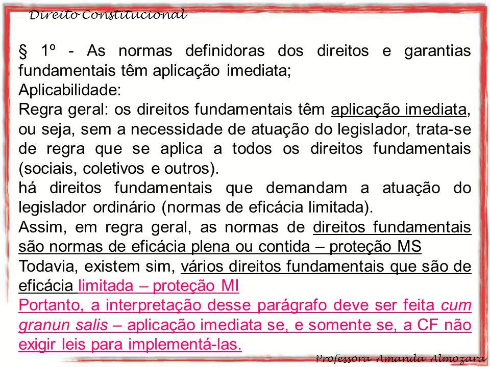 Direito Constitucional Professora Amanda Almozara 28 § 1º - As normas definidoras dos direitos e garantias fundamentais têm aplicação imediata; Aplica