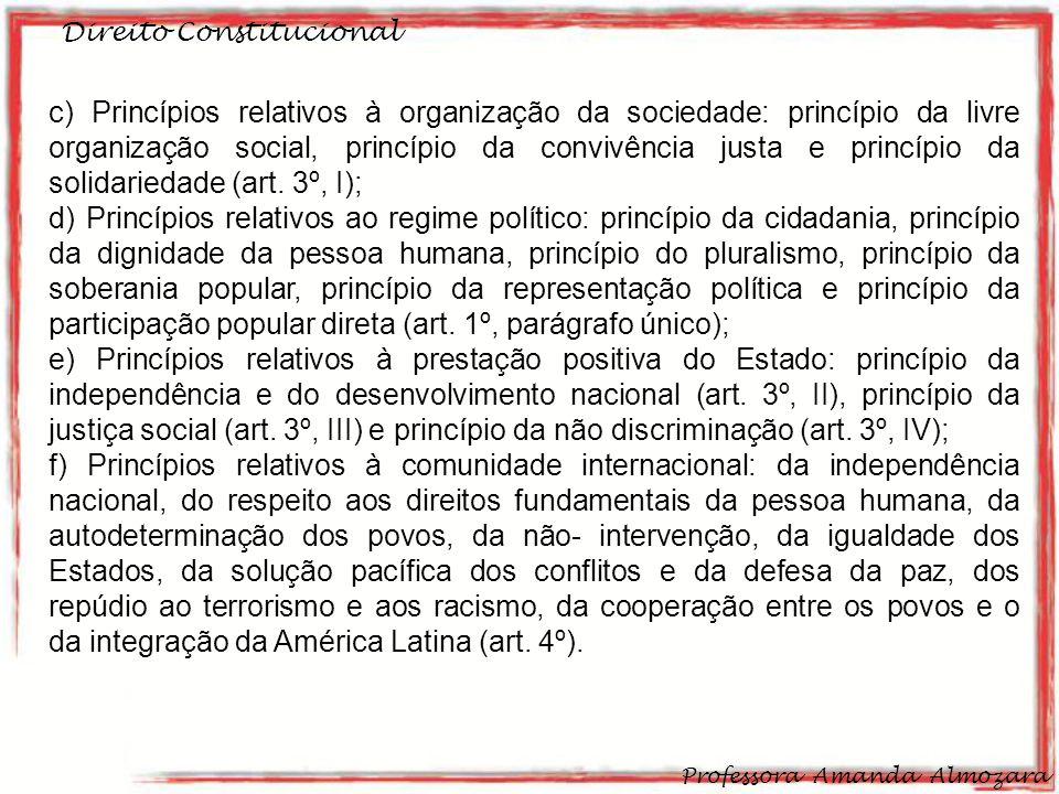 Direito Constitucional Professora Amanda Almozara 4 c) Princípios relativos à organização da sociedade: princípio da livre organização social, princípio da convivência justa e princípio da solidariedade (art.