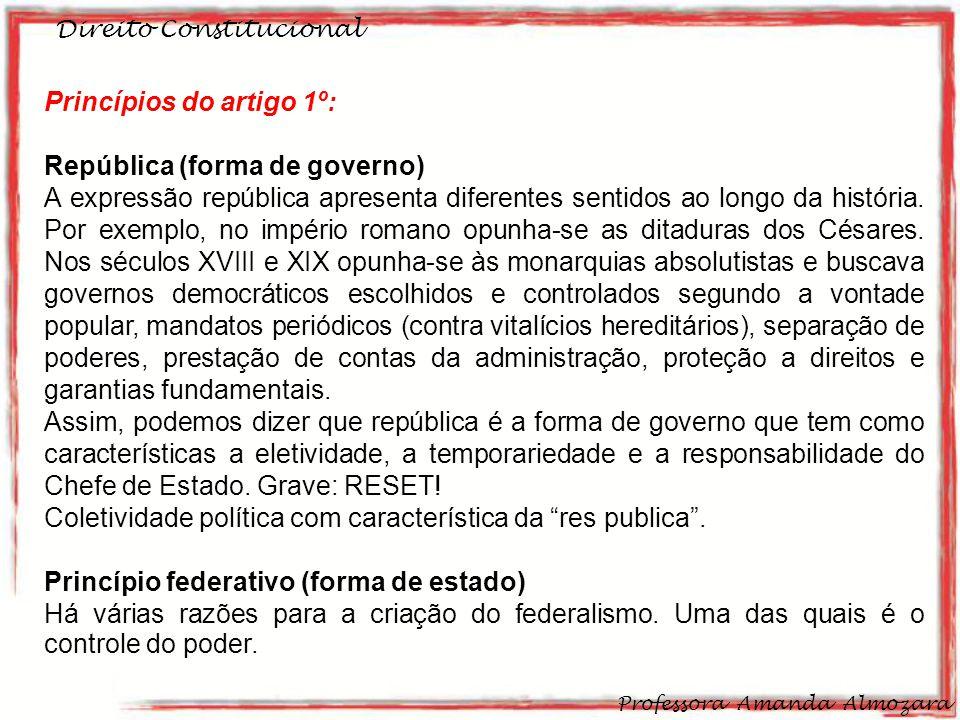 Direito Constitucional Professora Amanda Almozara 5 Princípios do artigo 1º: República (forma de governo) A expressão república apresenta diferentes sentidos ao longo da história.