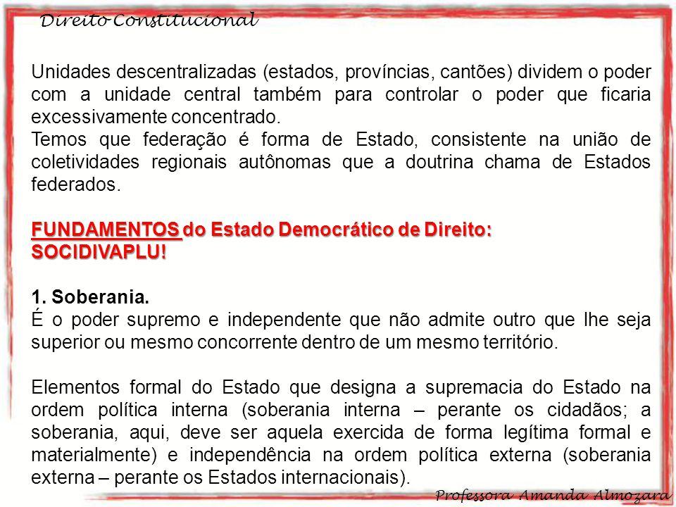 Direito Constitucional Professora Amanda Almozara 6 Unidades descentralizadas (estados, províncias, cantões) dividem o poder com a unidade central tam