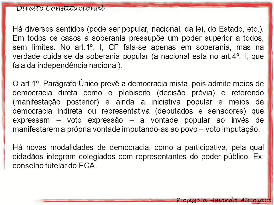 Direito Constitucional Professora Amanda Almozara 7 Há diversos sentidos (pode ser popular, nacional, da lei, do Estado, etc.).