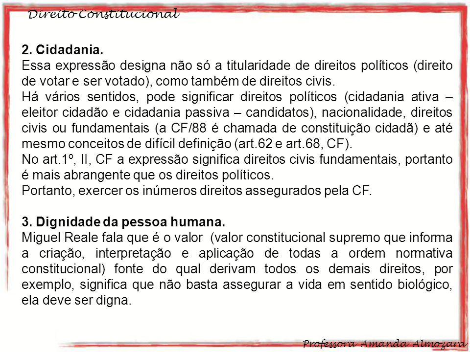 Direito Constitucional Professora Amanda Almozara 8 2. Cidadania. Essa expressão designa não só a titularidade de direitos políticos (direito de votar