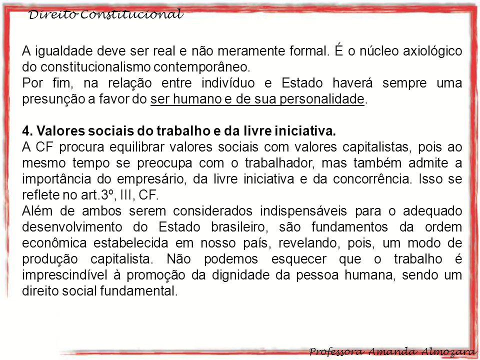 Direito Constitucional Professora Amanda Almozara 9 A igualdade deve ser real e não meramente formal.