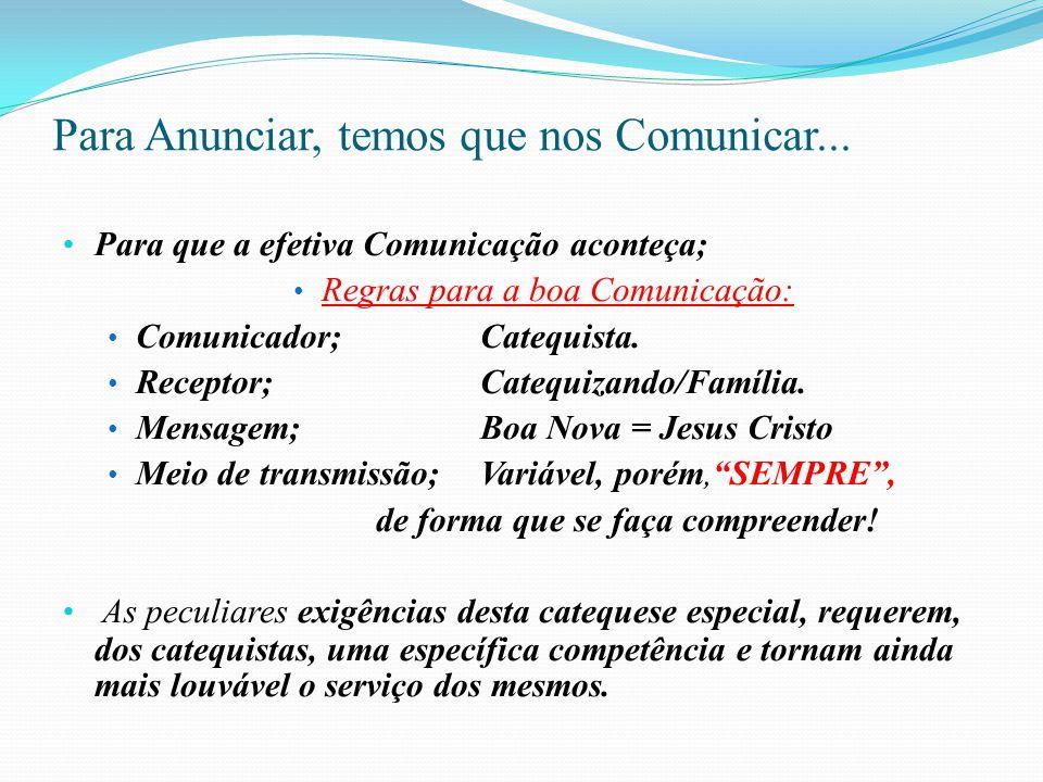 Para Anunciar, temos que nos Comunicar... Para que a efetiva Comunicação aconteça; Regras para a boa Comunicação: Comunicador;Catequista. Receptor;Cat
