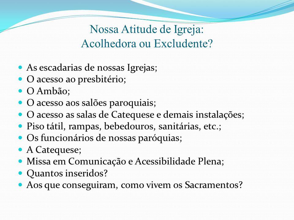 Nossa Atitude de Igreja: Acolhedora ou Excludente? As escadarias de nossas Igrejas; O acesso ao presbitério; O Ambão; O acesso aos salões paroquiais;
