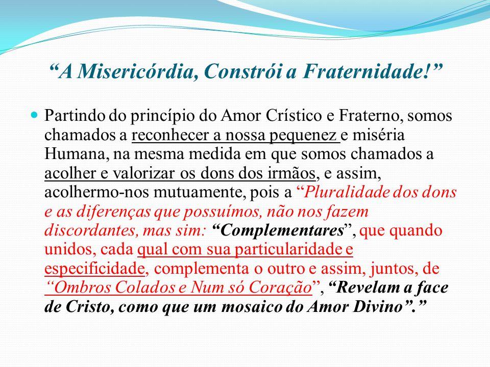 A Misericórdia, Constrói a Fraternidade! Partindo do princípio do Amor Crístico e Fraterno, somos chamados a reconhecer a nossa pequenez e miséria Hum