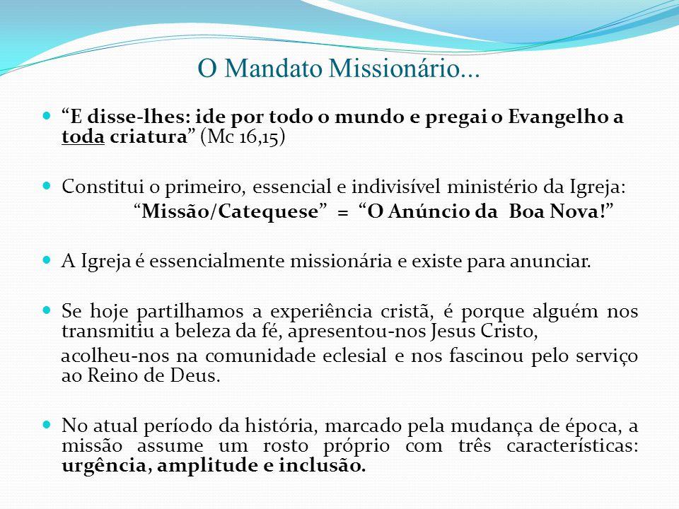 O Mandato Missionário... E disse-lhes: ide por todo o mundo e pregai o Evangelho a toda criatura (Mc 16,15) Constitui o primeiro, essencial e indivisí