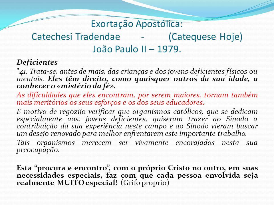 Exortação Apostólica: Catechesi Tradendae -(Catequese Hoje) João Paulo II – 1979. Deficientes