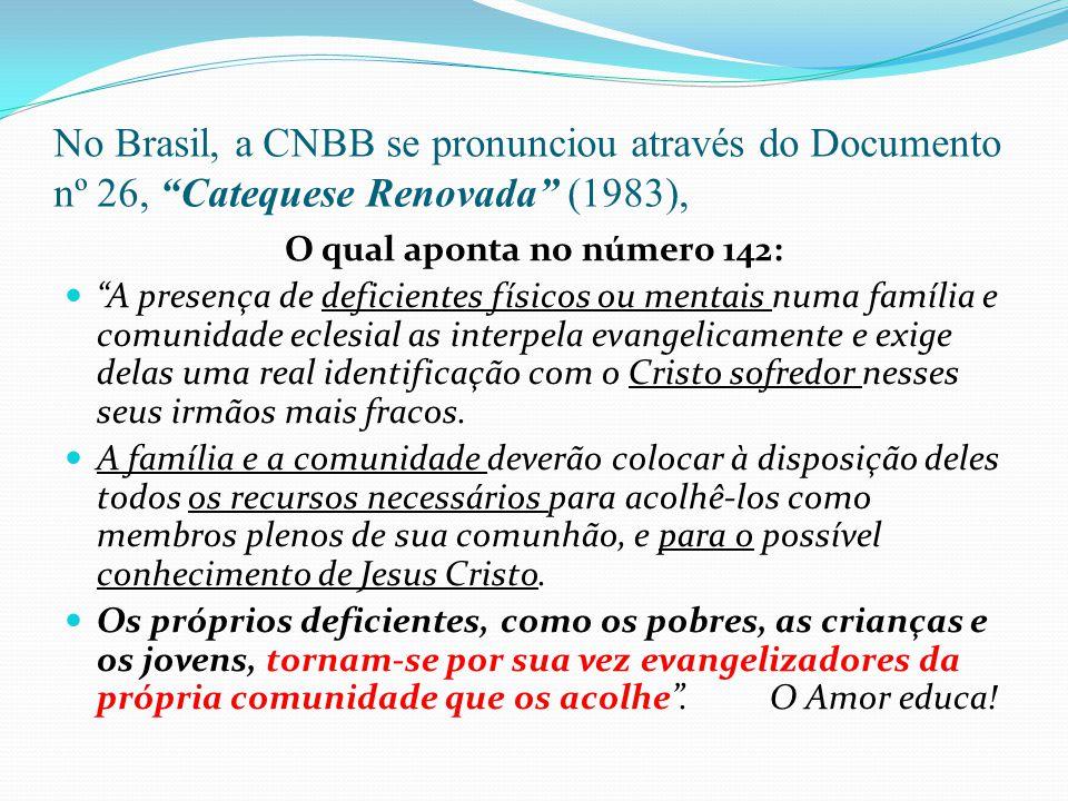 No Brasil, a CNBB se pronunciou através do Documento nº 26, Catequese Renovada (1983), O qual aponta no número 142: A presença de deficientes físicos