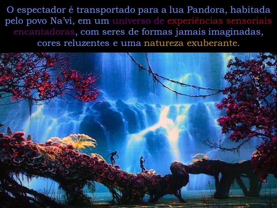 O espectador é transportado para a lua Pandora, habitada pelo povo Navi, em um universo de experiências sensoriais encantadoras, com seres de formas jamais imaginadas, cores reluzentes e uma natureza exuberante.