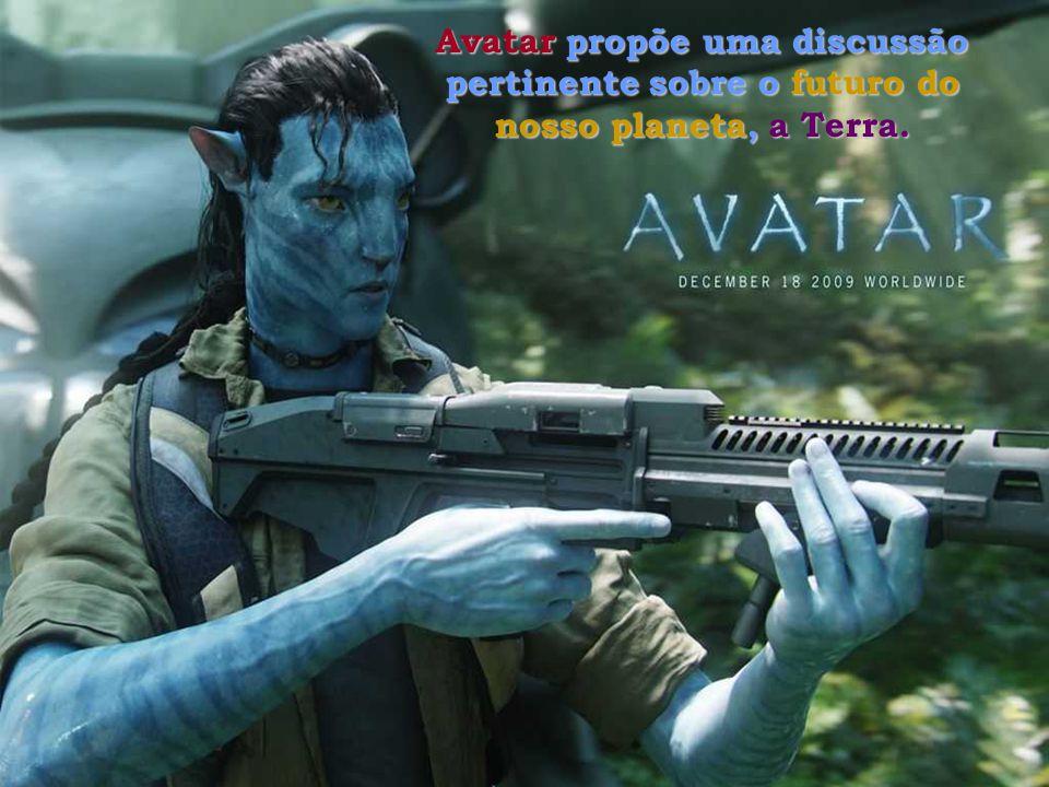 Avatar propõe uma discussão pertinente sobre o futuro do nosso planeta, a Terra.