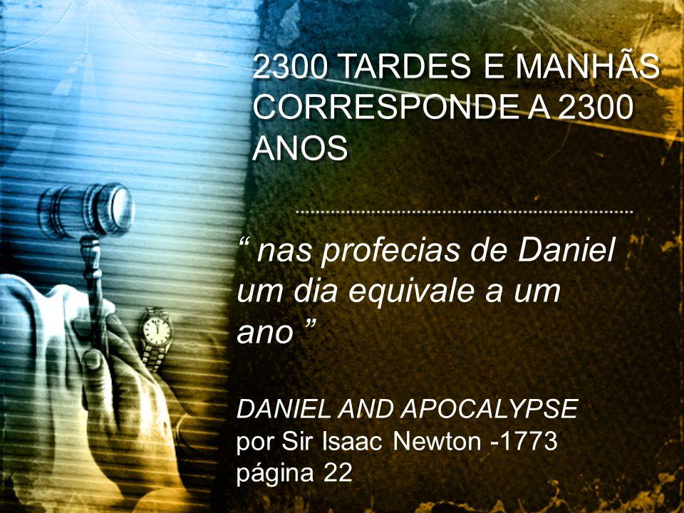 2300 TARDES E MANHÃS CORRESPONDE A 2300 ANOS nas profecias de Daniel um dia equivale a um ano DANIEL AND APOCALYPSE por Sir Isaac Newton -1773 página