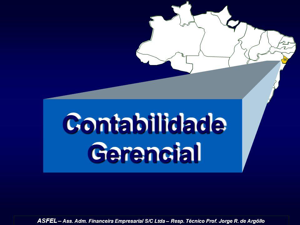 ASFEL – Ass. Adm. Financeira Empresarial S/C Ltda – Resp. Técnico Prof. Jorge R. de Argôllo SE Contabilidade Gerencial