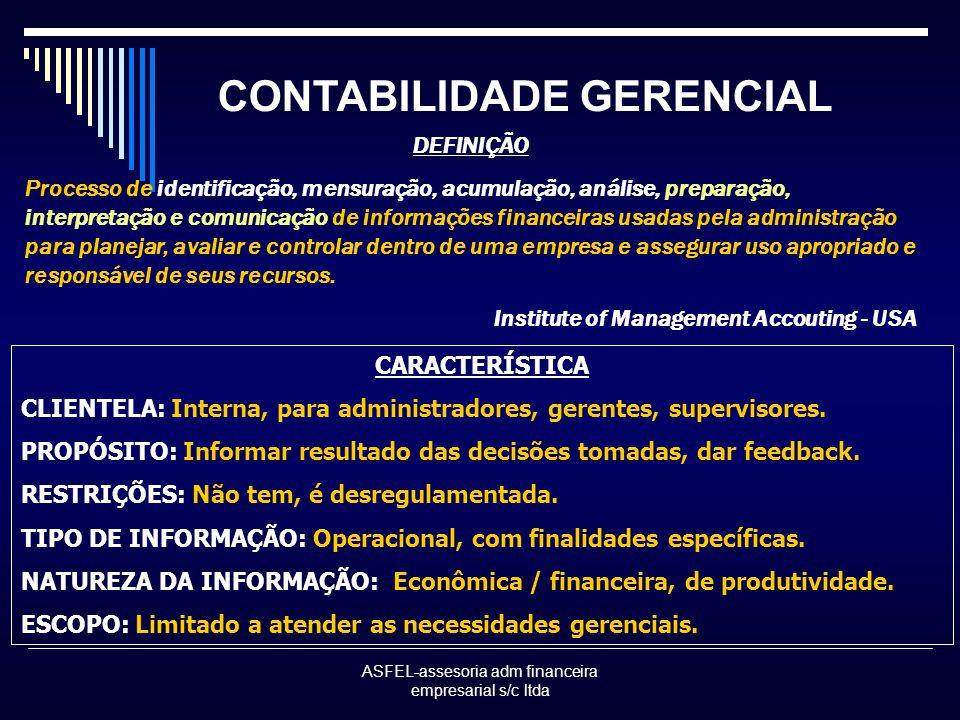 ASFEL-assesoria adm financeira empresarial s/c ltda CONTABILIDADE GERENCIAL CARACTERÍSTICA CLIENTELA: Interna, para administradores, gerentes, supervisores.