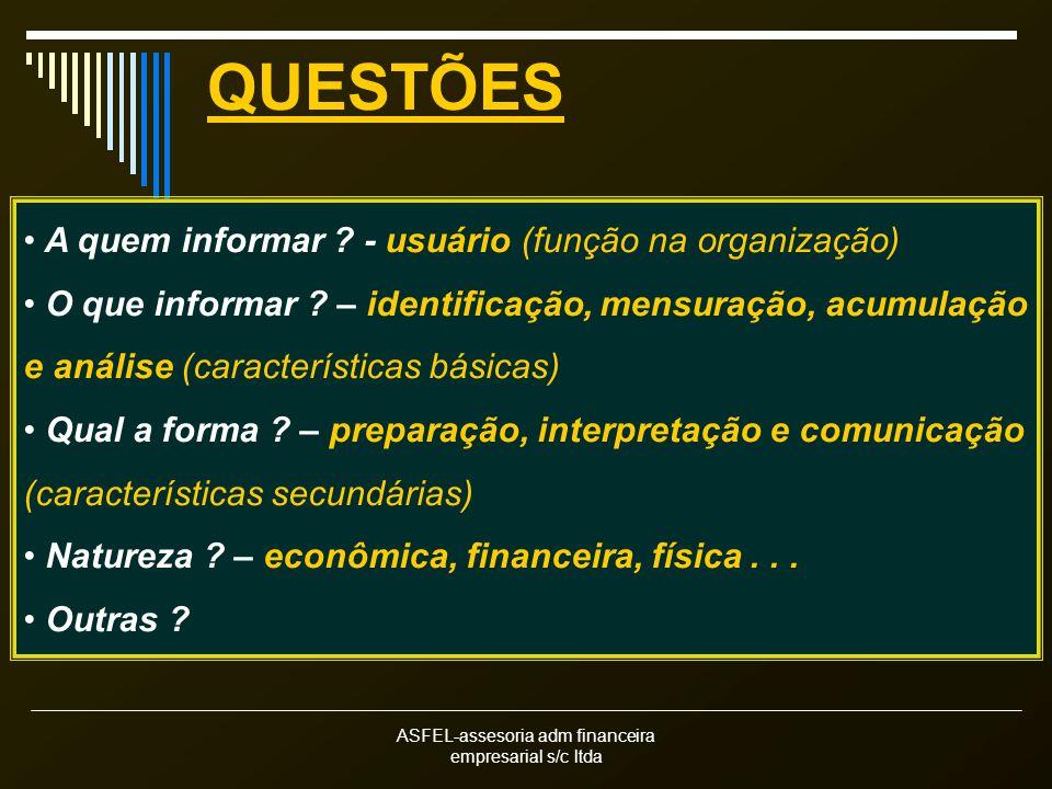 ASFEL-assesoria adm financeira empresarial s/c ltda QUESTÕES A quem informar ? - usuário (função na organização) O que informar ? – identificação, men