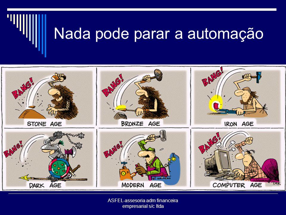 ASFEL-assesoria adm financeira empresarial s/c ltda Nada pode parar a automação