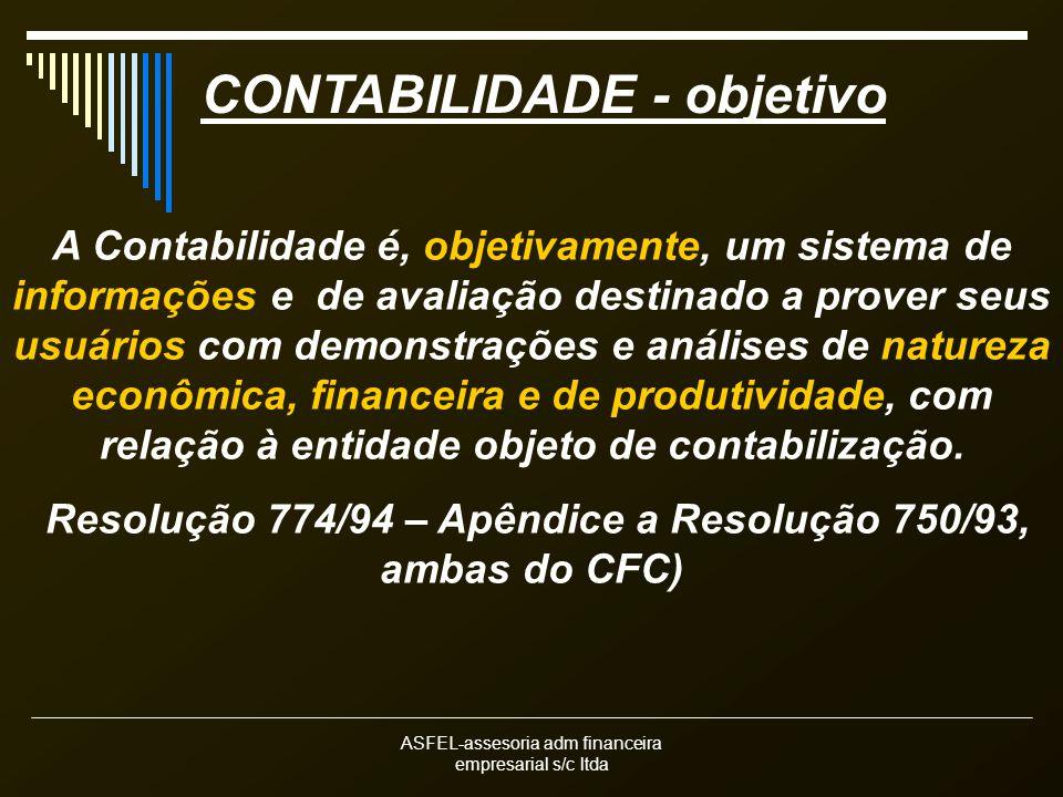 ASFEL-assesoria adm financeira empresarial s/c ltda CONTABILIDADE - objetivo A Contabilidade é, objetivamente, um sistema de informações e de avaliaçã