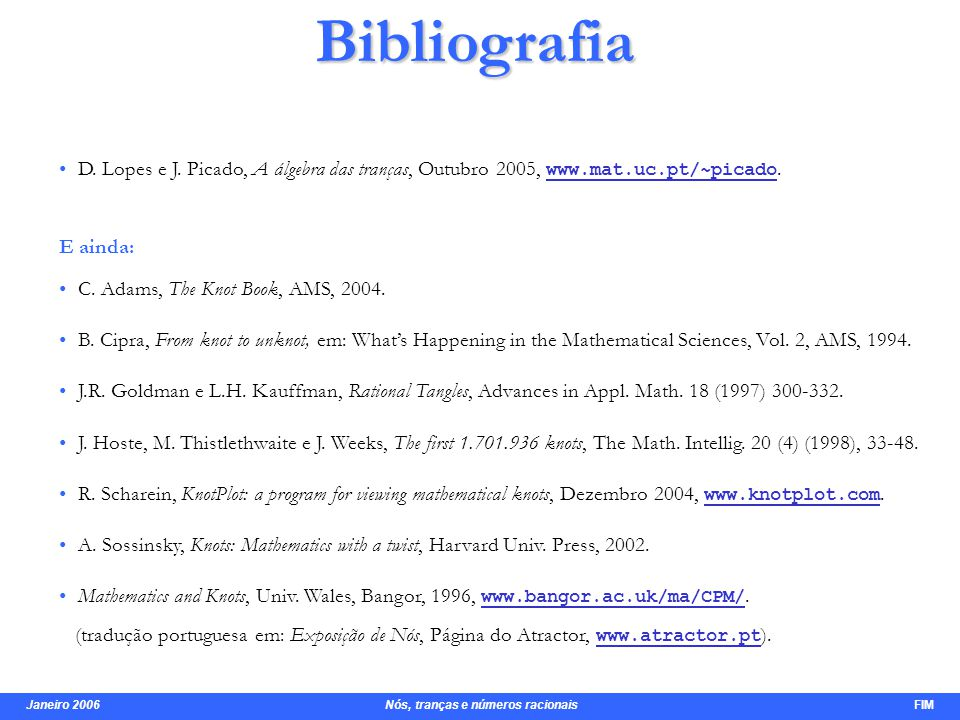 Janeiro 2006 Nós, tranças e números racionais FIM Bibliografia D.