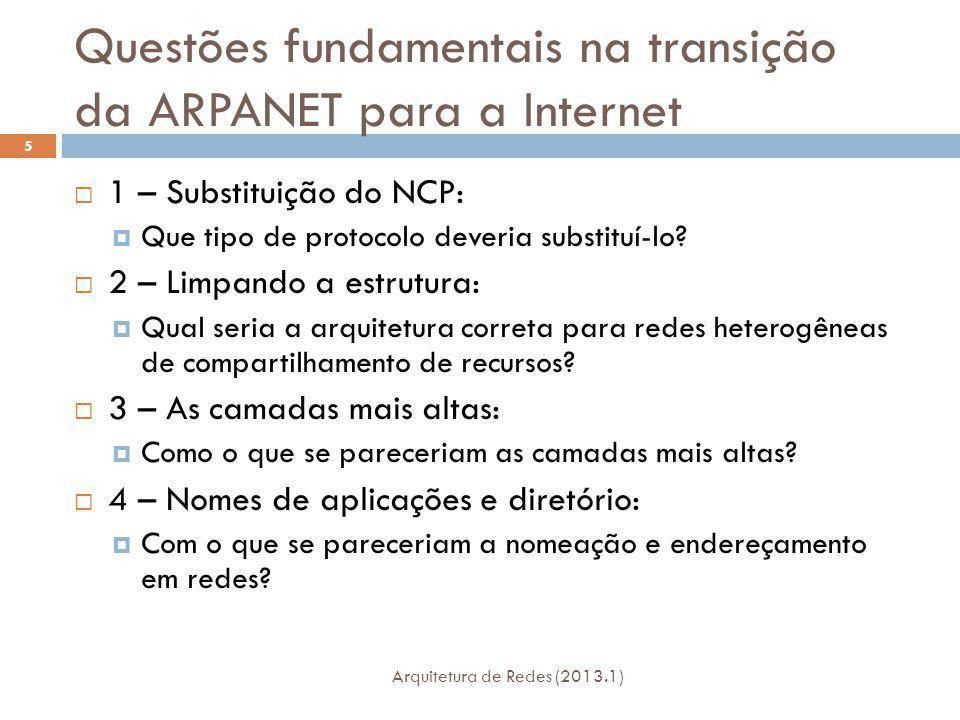Questões fundamentais na transição da ARPANET para a Internet Arquitetura de Redes (2013.1) 5 1 – Substituição do NCP: Que tipo de protocolo deveria substituí-lo.