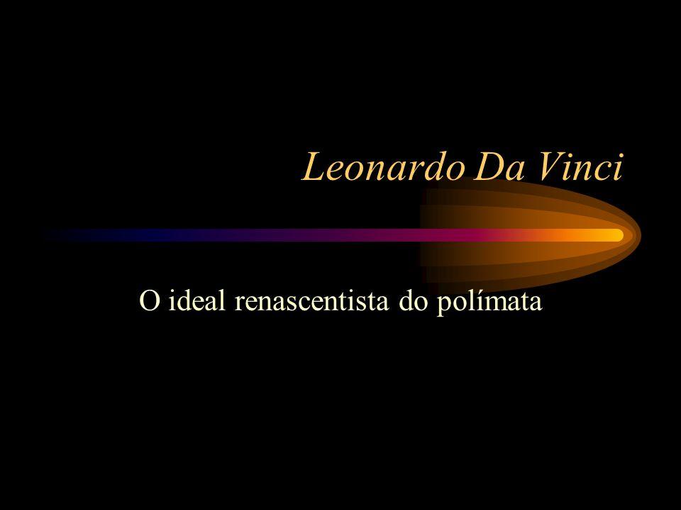 Artes, ciências, engenharia... Nomes famosos como: –Leonardo Da Vinci –Michelângelo –Maquiavel –Giotto –Shakespeare
