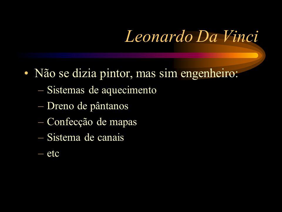 Leonardo Da Vinci Um homem de muitos talentos, com uma insaciável curiosidade e sede de conhecimento. Nasceu em Anchiano, vilarejo da cidade de Vinci