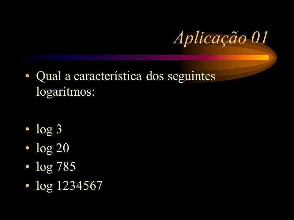 Característica A este número, facilmente encontrado, chamamos de característica. Assim, a característicca do log 5000 é 3.