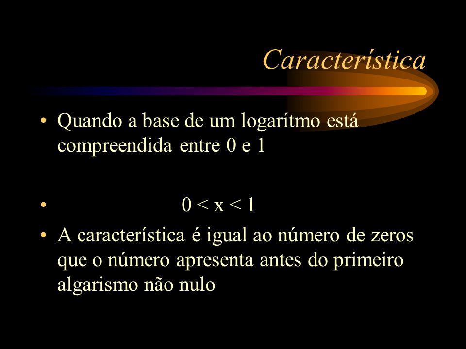 Característica log 100 log 10 log 1 log 0,1 log 0,01 = 2 = 1 = 0 = -1 = -2 É esperado que a característica do log 0,3 seja -1 Espera-se também que sej