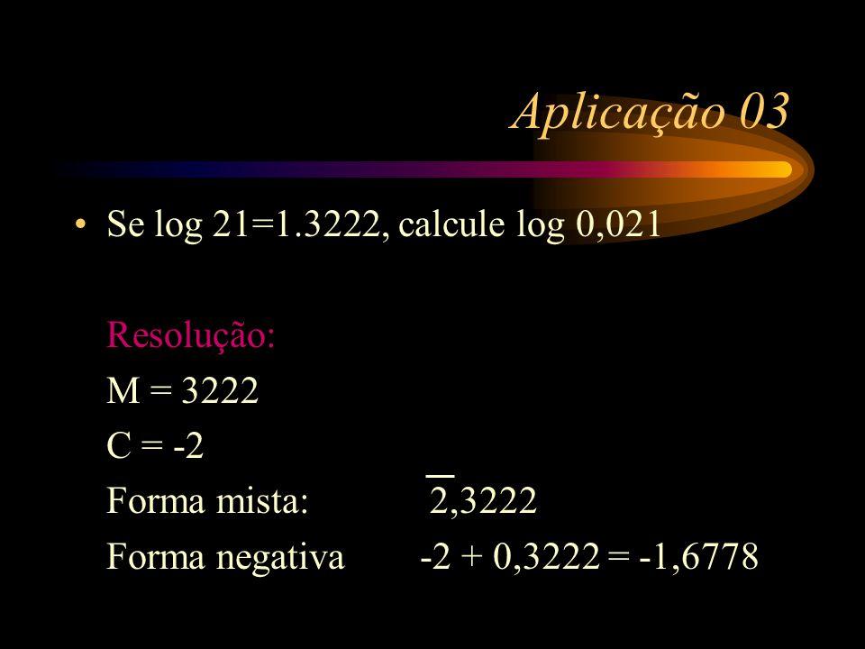 Forma preparada ou mista Quando calculamos log 0,005 = -2,3011, perde-se a mantissa. Esta forma é chamada de forma negativa. Utilizando a forma mista,
