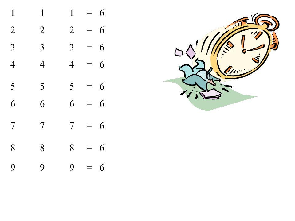 111 = 6 222 = 6 333 = 6 444 = 6 555 = 6 6 6 6 = 6 777 = 6 888 = 6 999 = 6