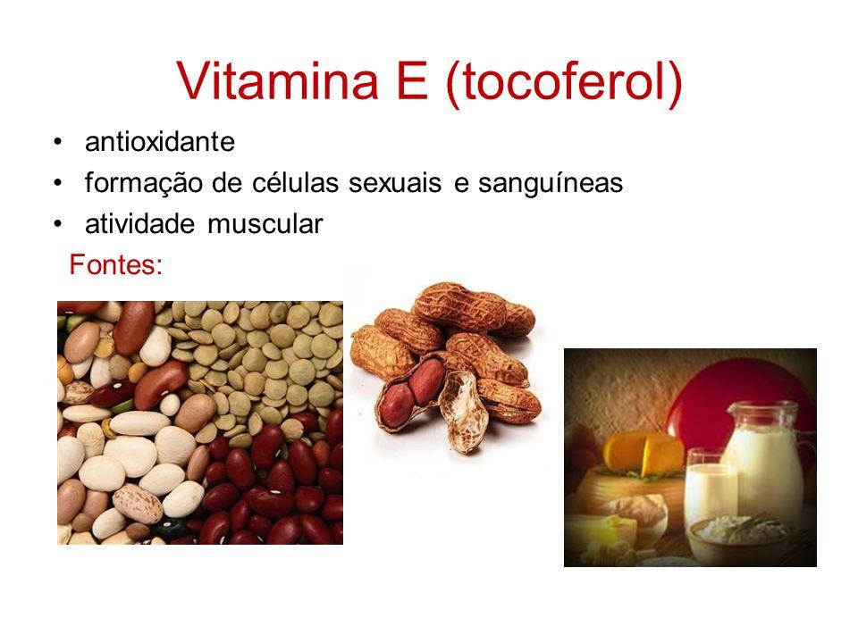 Vitamina E (tocoferol) antioxidante formação de células sexuais e sanguíneas atividade muscular Fontes: