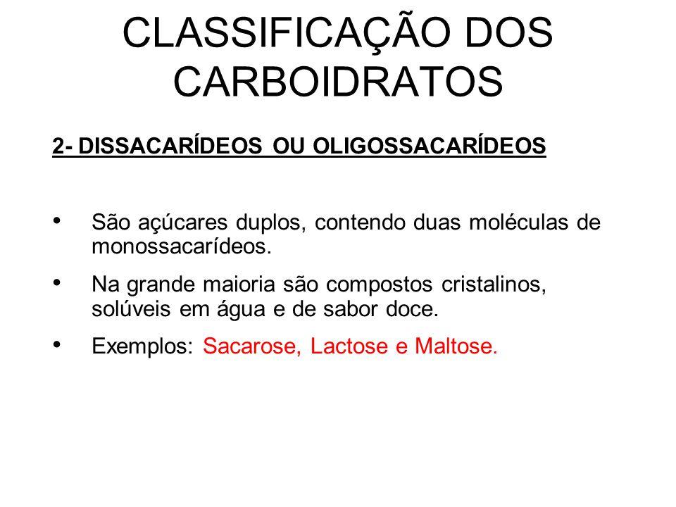 CLASSIFICAÇÃO DOS CARBOIDRATOS 2- DISSACARÍDEOS OU OLIGOSSACARÍDEOS São açúcares duplos, contendo duas moléculas de monossacarídeos.