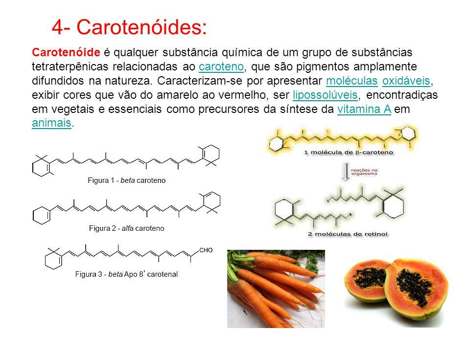 4- Carotenóides: Carotenóide é qualquer substância química de um grupo de substâncias tetraterpênicas relacionadas ao caroteno, que são pigmentos amplamente difundidos na natureza.