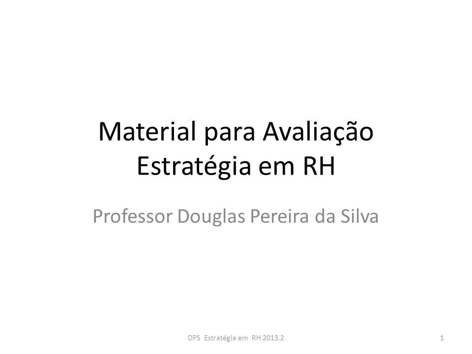 Material para Avaliação Estratégia em RH Professor Douglas Pereira da Silva 1DPS Estratégia em RH 2013.2