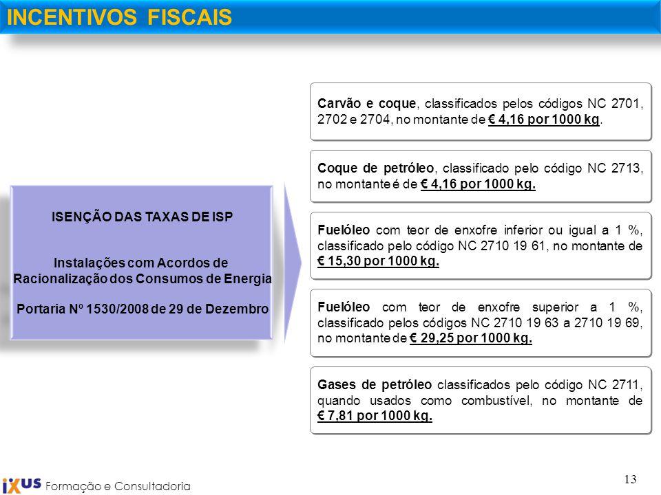 Formação e Consultadoria 13 INCENTIVOS FISCAIS Carvão e coque, classificados pelos códigos NC 2701, 2702 e 2704, no montante de 4,16 por 1000 kg. ISEN
