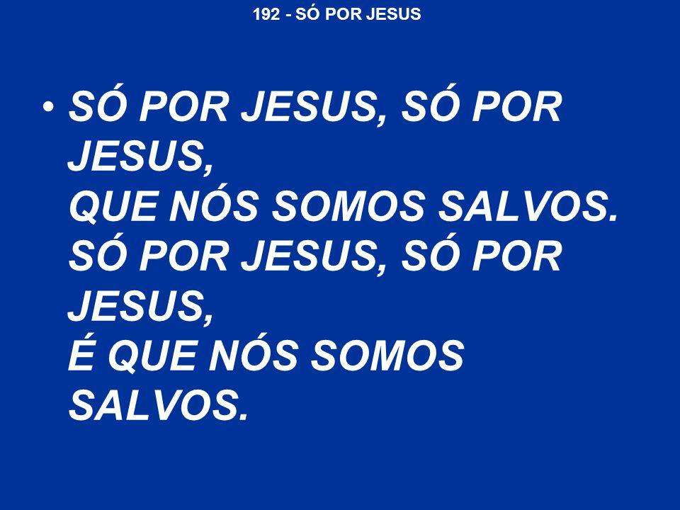 192 - SÓ POR JESUS 4.CONFIADOS EM CRISTO, JÁ PLENO PERDÃO NÓS TEMOS; FÊZ-NOS, NOSSO PAI, DEUS JEOVÁ FILHOS POR ADOÇÃO.