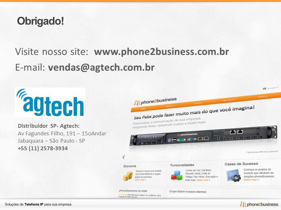 Obrigado! Visite nosso site: www.phone2business.com.br E-mail: vendas@agtech.com.br Distribuidor SP- Agtech: Av Fagundes Filho, 191 – 15oAndar Jabaqua