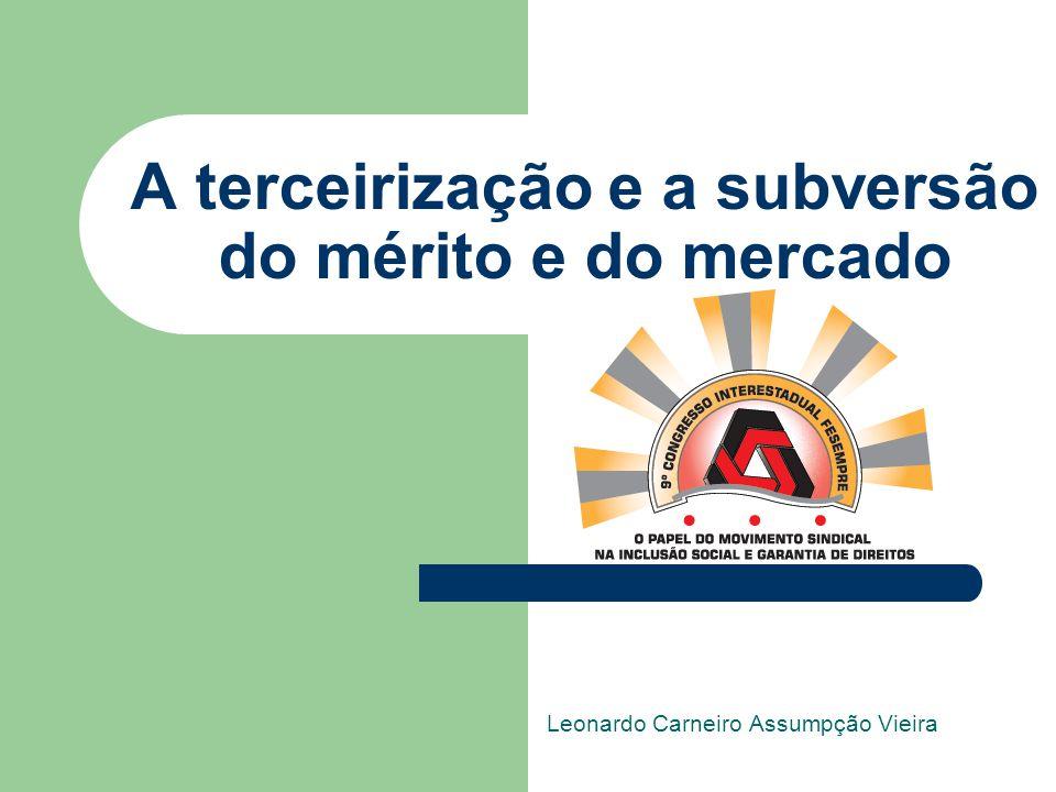 A terceirização e a subversão do mérito e do mercado Leonardo Carneiro Assumpção Vieira