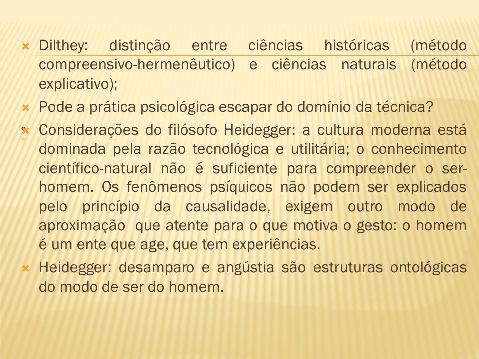 Dilthey: distinção entre ciências históricas (método compreensivo-hermenêutico) e ciências naturais (método explicativo); Pode a prática psicológica e