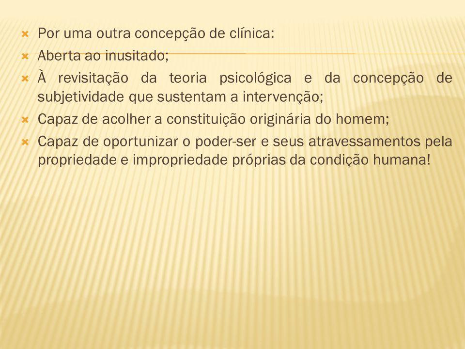 Por uma outra concepção de clínica: Aberta ao inusitado; À revisitação da teoria psicológica e da concepção de subjetividade que sustentam a intervenç