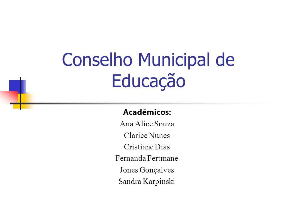 Conselho Municipal de Educação Acadêmicos: Ana Alice Souza Clarice Nunes Cristiane Dias Fernanda Fertmane Jones Gonçalves Sandra Karpinski
