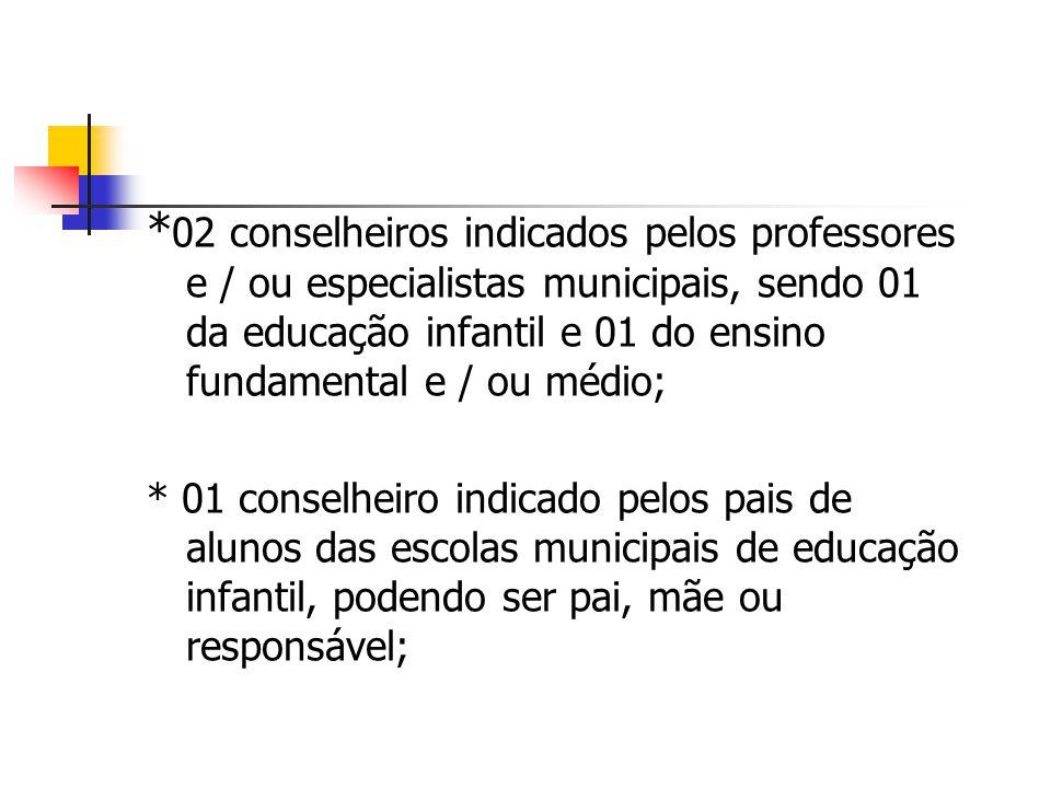 * 02 conselheiros indicados pelos professores e / ou especialistas municipais, sendo 01 da educação infantil e 01 do ensino fundamental e / ou médio;