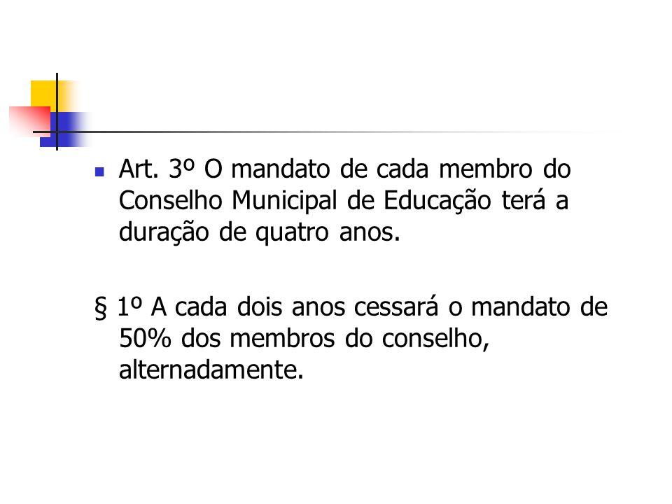 Art. 3º O mandato de cada membro do Conselho Municipal de Educação terá a duração de quatro anos. § 1º A cada dois anos cessará o mandato de 50% dos m
