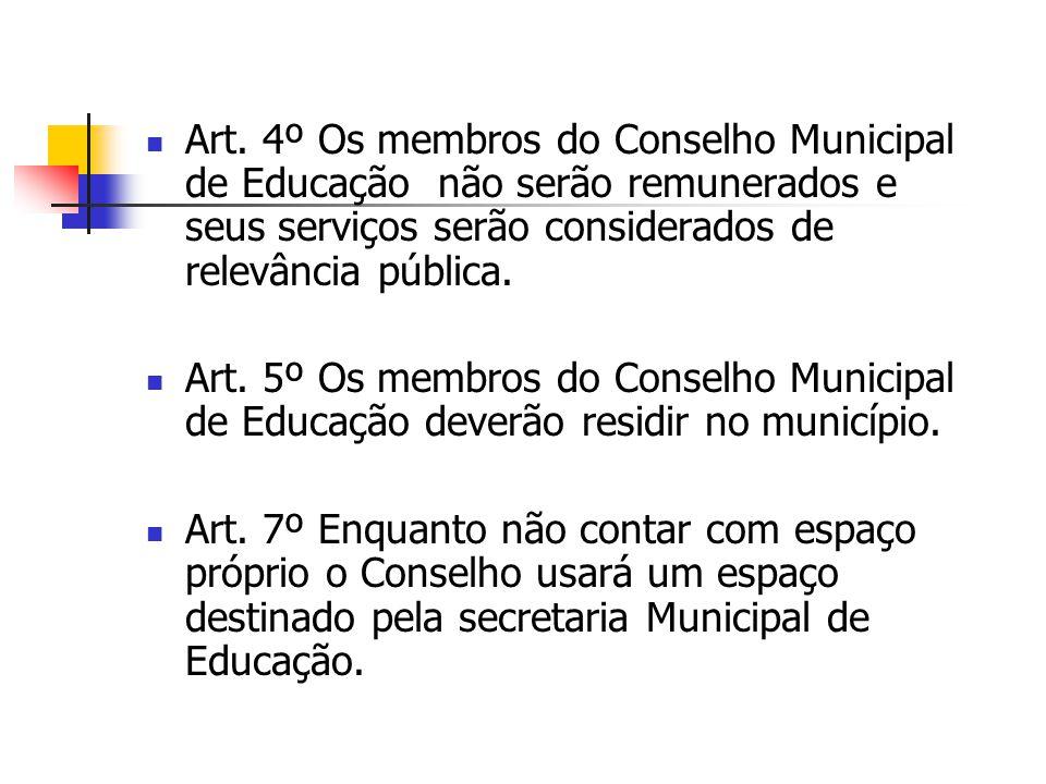 Art. 4º Os membros do Conselho Municipal de Educação não serão remunerados e seus serviços serão considerados de relevância pública. Art. 5º Os membro