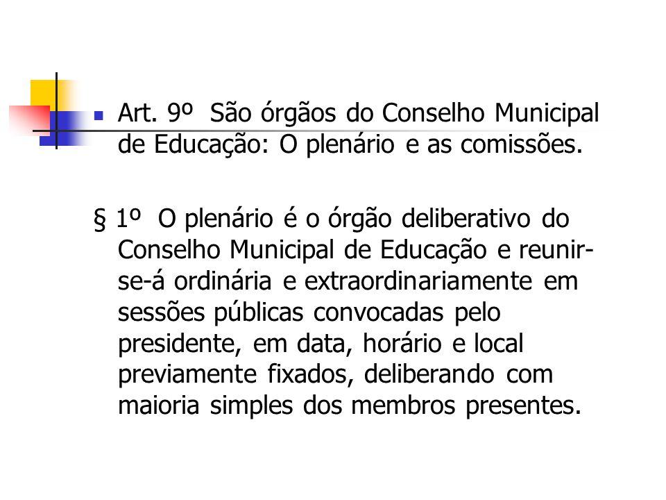Art. 9º São órgãos do Conselho Municipal de Educação: O plenário e as comissões. § 1º O plenário é o órgão deliberativo do Conselho Municipal de Educa