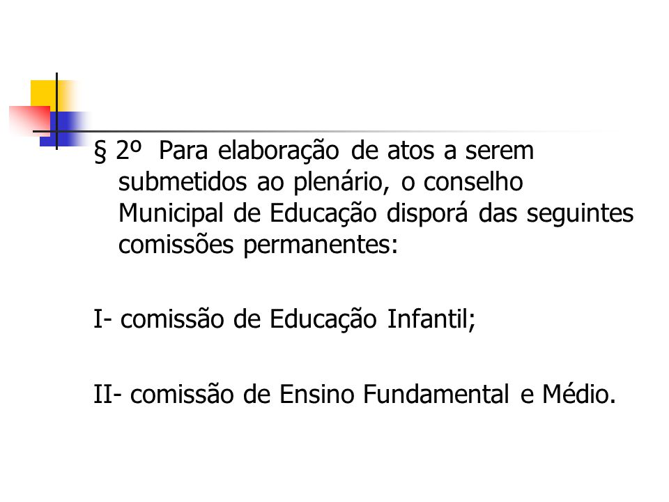 § 2º Para elaboração de atos a serem submetidos ao plenário, o conselho Municipal de Educação disporá das seguintes comissões permanentes: I- comissão