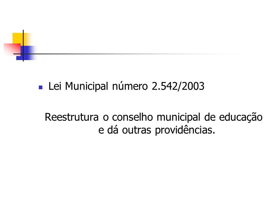 Lei Municipal número 2.542/2003 Reestrutura o conselho municipal de educação e dá outras providências.