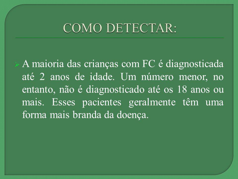 A maioria das crianças com FC é diagnosticada até 2 anos de idade.