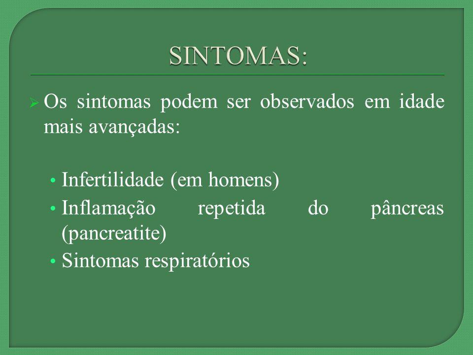 Os sintomas podem ser observados em idade mais avançadas: Infertilidade (em homens) Inflamação repetida do pâncreas (pancreatite) Sintomas respiratórios