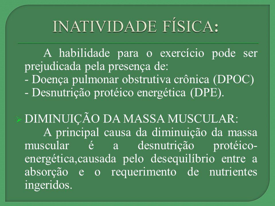 A habilidade para o exercício pode ser prejudicada pela presença de: - Doença pulmonar obstrutiva crônica (DPOC) - Desnutrição protéico energética (DPE).
