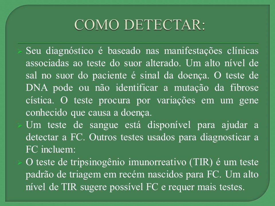 Seu diagnóstico é baseado nas manifestações clínicas associadas ao teste do suor alterado.